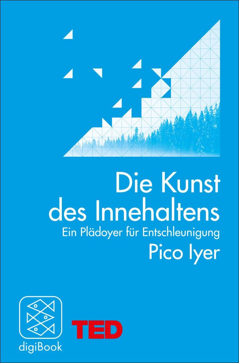 """Pico Iyer """"Die Kunst des Innehaltens"""" (c) Fischer verlage / TED ebooks"""